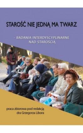 Starość nie jedną ma twarz - Grzegorz Libor - Ebook - 978-83-7859-825-1
