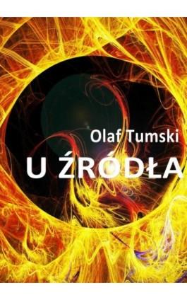 U źródła - Olaf Tumski - Ebook - 978-83-62480-15-9