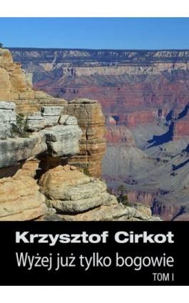 Wyżej już tylko bogowie - Krzysztof Cirkot - Ebook - 978-83-61184-79-9