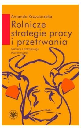 Rolnicze strategie pracy i przetrwania - Amanda Krzyworzeka - Ebook - 978-83-235-1422-0