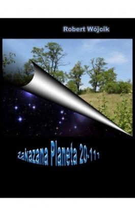 Zakazana planeta 20-111 - Robert Wójcik - Ebook - 978-83-62041-38-1