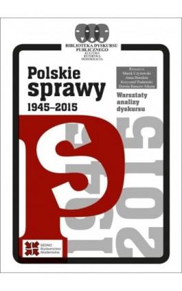 Polskie sprawy 1945-2015 - Praca zbiorowa - Ebook - 978-83-7963-035-6