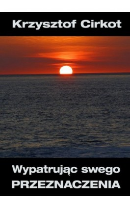 Wypatrując swego przeznaczenia - Krzysztof Cirkot - Ebook - 978-83-61184-66-9