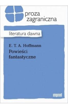 Powieści fantastyczne - Ernst T. A. Hoffmann - Ebook - 978-83-270-4069-5