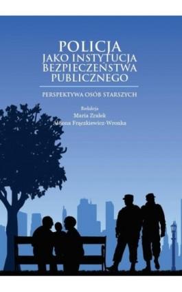 Policja jako instytucja bezpieczeństwa publicznego. Perspektywa osób starszych - Ebook - 978-83-65682-74-1