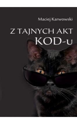 Z tajnych akt KOD-u - Maciej Karwowski - Ebook - 978-83-63080-95-2