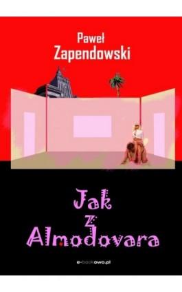 Jak z Almodovara - Paweł Bitka Zapendowski - Ebook - 978-83-62480-96-8