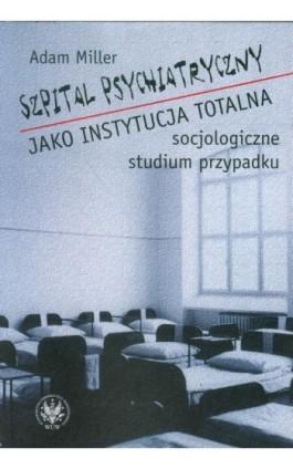 Szpital psychiatryczny jako instytucja totalna - Adam Miller - Ebook - 978-83-235-2758-9