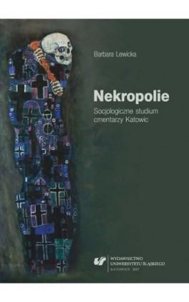 Nekropolie. Socjologiczne studium cmentarzy Katowic - Barbara Lewicka - Ebook - 978-83-8012-961-0