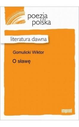 O sławę - Wiktor Gomulicki - Ebook - 978-83-270-2805-1