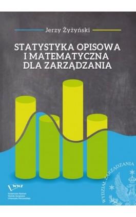 Statystyka opisowa i matematyczna dla zarządzania - Jerzy Żyżyński - Ebook - 978-83-65402-54-7