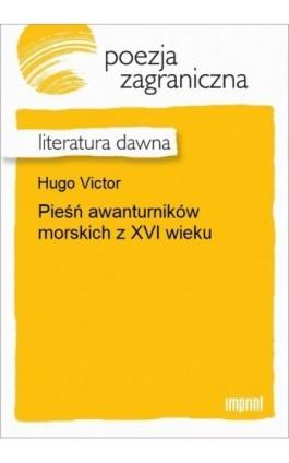 Pieśń awanturników morskich z XVI wieku - Victor Hugo - Ebook - 978-83-270-3024-5