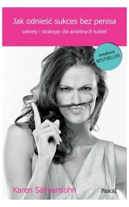 Jak odnies´c´ sukces bez penisa - Karen Salmansohn - Ebook - 978-83-7642-571-9