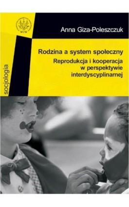 Rodzina a system społeczny - Anna Giza-Poleszczuk - Ebook - 978-83-235-2826-5