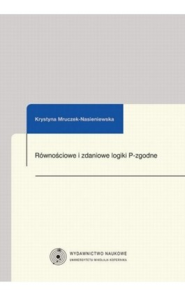 Równościowe i zdaniowe logiki P-zgodne - Krystyna Mruczek-Nasieniewska - Ebook - 978-83-231-3082-6