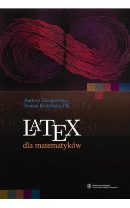 LaTeX dla matematyków - Bartosz Ziemkiewicz - Ebook - 978-83-231-3142-7