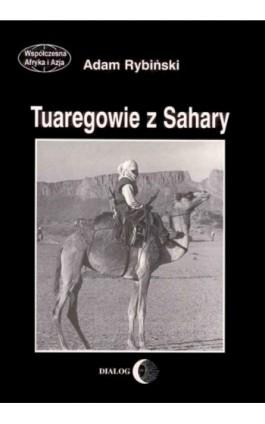 Tuaregowie z Sahary - Adam Rybiński - Ebook - 978-83-8002-359-8