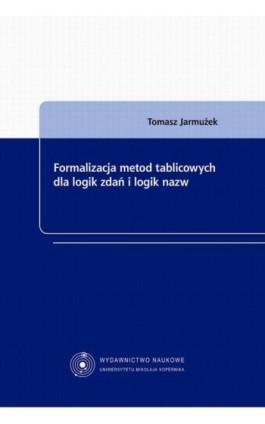 Formalizacja metod tablicowych dla logik zdań i logik nazw - Tomasz Jarmużek - Ebook - 978-83-231-3023-9