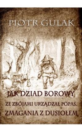 Jak Dziad Borowy ze zbójami urządzał popas. Zmagania z Dusiołem - Piotr Gulak - Ebook - 978-83-7859-031-6