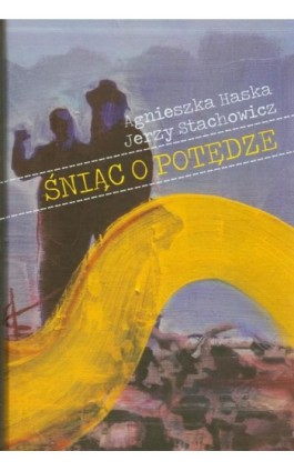 Śniąc o potędze - Agnieszka Haska - Ebook - 978-83-63631-60-4