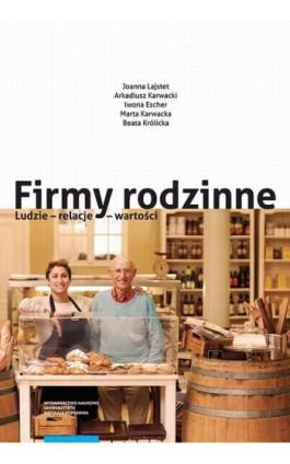 Firmy rodzinne. Ludzie – relacje – wartości - Joanna Lajstet - Ebook - 978-83-231-3873-0