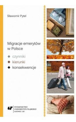 Migracje emerytów w Polsce – czynniki, kierunki, konsekwencje - Sławomir Pytel - Ebook - 978-83-226-3258-1