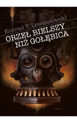 Orzeł bielszy niż gołębica - Konrad T. Lewandowski - Ebook - 978-83-63631-35-2