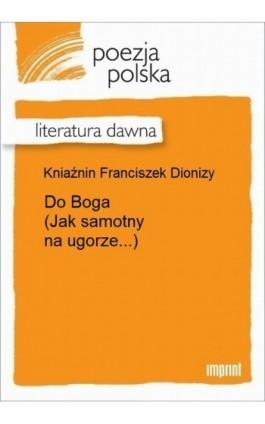 Do Boga (Jak samotny na ugorze...) - Franciszek Dionizy Kniaźnin - Ebook - 978-83-270-2958-4