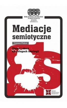 Mediacje semiotyczne - Tomasz Piekot - Ebook - 978-83-7963-023-3