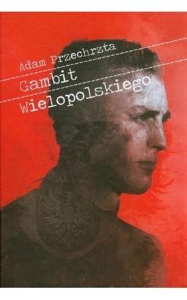 Gambit Wielopolskiego - Adam Przechrzta - Ebook - 978-83-63631-36-9