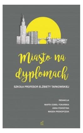 Miasto na dyplomach. Szkoła profesor Elżbiety Tarkowskiej - Ebook - 978-83-64953-81-1