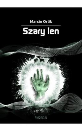 Szary len - Marcin Orlik - Ebook - 978-83-63598-29-7