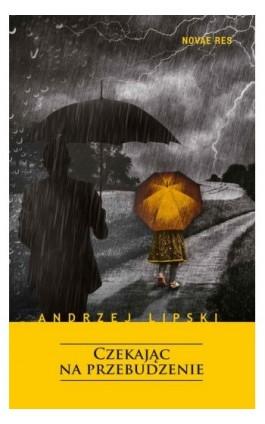 Czekając na przebudzenie - Andrzej Lipski - Ebook - 978-83-7942-941-7