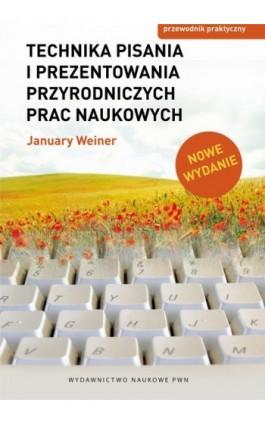Technika pisania i prezentowania przyrodniczych prac naukowych. Przewodnik praktyczny. Wydanie nowe - January Weiner - Ebook - 978-83-01-17656-3
