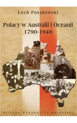 Polacy w Australii i Oceanii 1790-1940 - Lech Paszkowski - Ebook - 978-83-89376-71-8