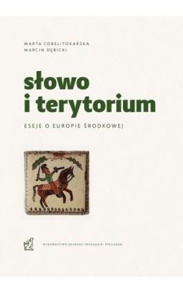 Słowo i terytorium. Eseje o Europie Środkowej - Marta Cobel-Tokarska - Ebook - 978-83-64953-77-4