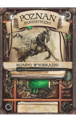 Poznań fantastyczny - miasto wyobraźni - Adam Kubacki - Ebook - 978-83-7768-078-0