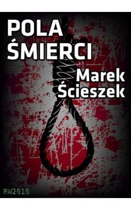 Pola śmierci - Marek Ścieszek - Ebook - 978-83-63598-92-1