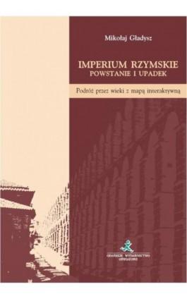 Imperium Rzymskie. Powstanie i upadek - Mikołaj Gładysz - Ebook - 83-7420-084-7