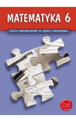 Matematyka 6. Lekcje powtórzeniowe - Marzenna Grochowalska - Ebook - 978-83-7420-390-6